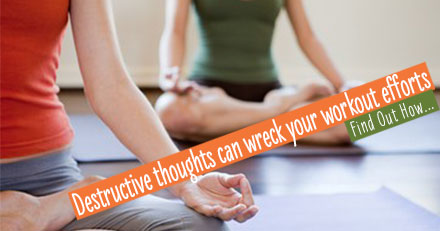 Destructive thoughts can wreck your exercise plan