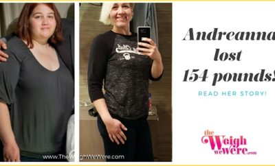 Weight Loss Before and After: Andreanna Dropped 154 Pounds And Started A New Life