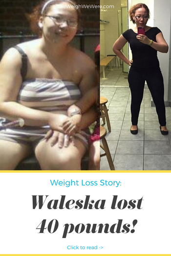 Waleska lost 40 pounds! See my before and after weight loss pictures, and read amazing weight loss success stories from real women and their best weight loss diet plans and programs. Motivation to lose weight with walking and inspiration from before and after weightloss pics and photos.