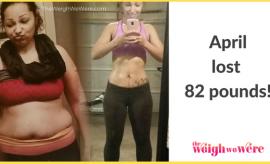 April Lost 82 Pounds
